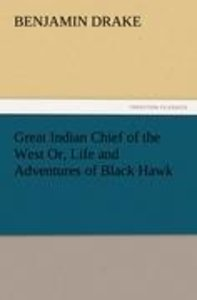 Great Indian Chief of the West Or, Life and Adventures of Black