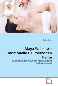 Maya Wellness - Traditionelle Heilmethoden heute