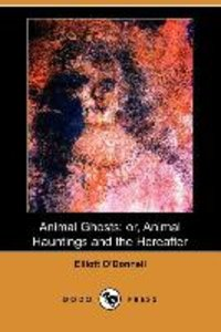 Animal Ghosts; Or, Animal Hauntings and the Hereafter (Dodo Pres