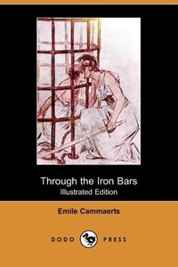 Through the Iron Bars (Illustrated Edition) (Dodo Press)