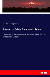 Slavery - its Origin, Nature and History