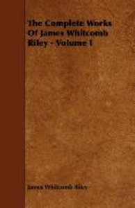 The Complete Works Of James Whitcomb Riley - Volume I