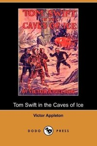 Tom Swift in the Caves of Ice, Or, the Wreck of the Airship (Dod