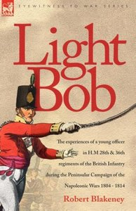 Light Bob - The experiences of a young officer in H.M. 28th and