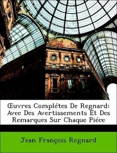 OEuvres Complétes De Regnard: Avec Des Avertissements Et Des Rem