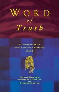 Word of Truth: A Commentary on the Lectionary Readings Year B