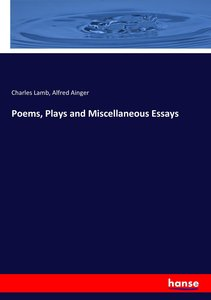 Poems, Plays and Miscellaneous Essays
