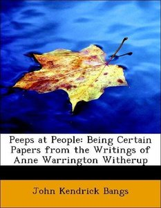 Peeps at People: Being Certain Papers from the Writings of Anne