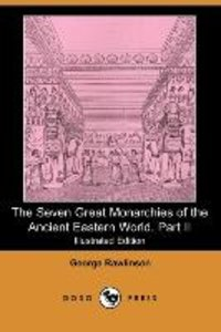 The Seven Great Monarchies of the Ancient Eastern World, Part II