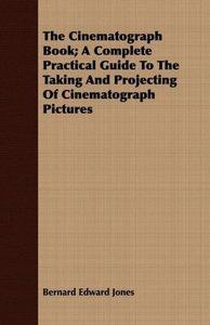 The Cinematograph Book; A Complete Practical Guide To The Taking