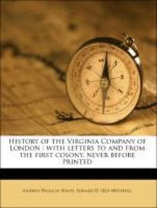 History of the Virginia Company of London : with letters to and