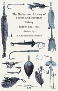 The Badminton Library of Sports and Pastimes - Fishing - Salmon