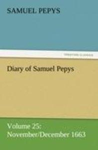 Diary of Samuel Pepys - Volume 25: November/December 1663