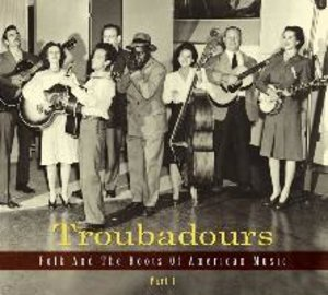 Troubadours-Part1 Folk And The Roots Of American