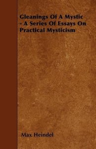 Gleanings Of A Mystic - A Series Of Essays On Practical Mysticis