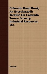 Colorado Hand Book; An Encyclopaedic Treatise on Colorado Towns,