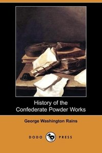 History of the Confederate Powder Works (Dodo Press)