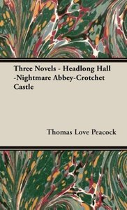 Three Novels - Headlong Hall -Nightmare Abbey-Crotchet Castle