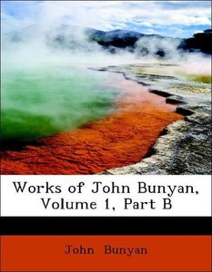 Works of John Bunyan, Volume 1, Part B
