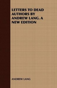 Letters to Dead Authors by Andrew Lang. a New Edition