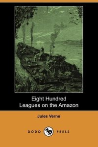Eight Hundred Leagues on the Amazon (Dodo Press)