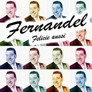 FERNANDEL-FELICIE AUSSI