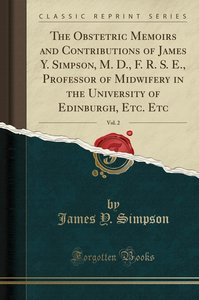 The Obstetric Memoirs and Contributions of James Y. Simpson, M.