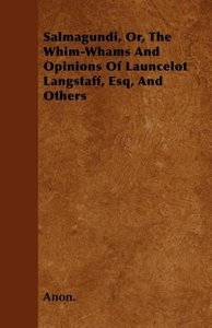 Salmagundi, Or, The Whim-Whams And Opinions Of Launcelot Langsta