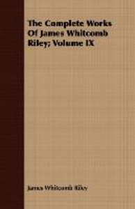 The Complete Works of James Whitcomb Riley; Volume IX