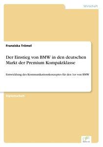 Der Einstieg von BMW in den deutschen Markt der Premium Kompaktk