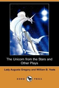 The Unicorn from the Stars and Other Plays (Dodo Press)