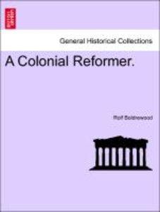 A Colonial Reformer. Vol. III.