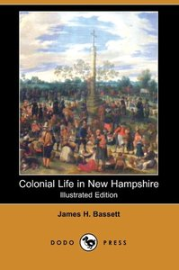 Colonial Life in New Hampshire (Illustrated Edition) (Dodo Press