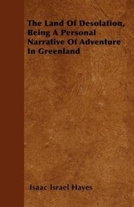 The Land Of Desolation, Being A Personal Narrative Of Adventure