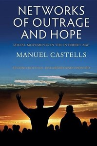Networks of Outrage and Hope: Social Movements in the Internet A