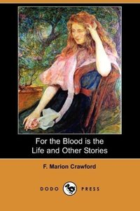 For the Blood Is the Life and Other Stories (Dodo Press)