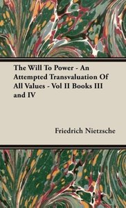 The Will To Power - An Attempted Transvaluation Of All Values -