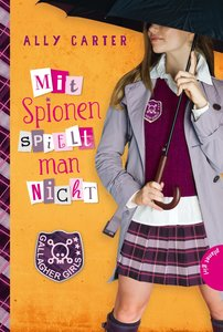 Gallagher Girls 04: Mit Spionen spielt man nicht