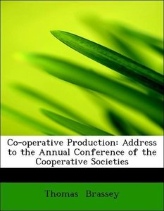 Co-operative Production: Address to the Annual Conference of the