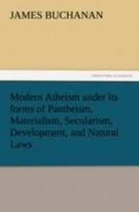 Modern Atheism under its forms of Pantheism, Materialism, Secula