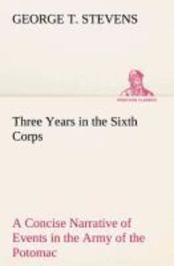 Three Years in the Sixth Corps A Concise Narrative of Events in