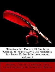 Mémoires Sur Molière Et Sur Mme Guérin, Sa Veuve: Suivis Des Mém