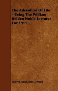 The Adventure Of Life - Being The William Belden Noble Lectures