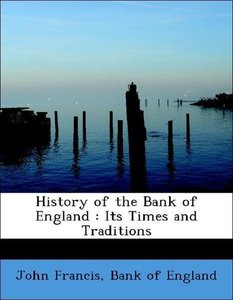 History of the Bank of England : Its Times and Traditions
