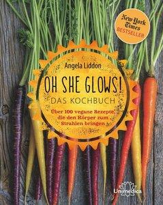 Oh She Glows - Das Kochbuch