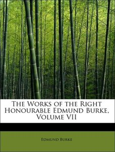 The Works of the Right Honourable Edmund Burke, Volume VII