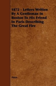 1872 - Letters Written By A Gentleman In Boston To His Friend In