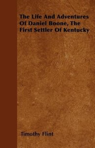 The Life And Adventures Of Daniel Boone, The First Settler Of Ke