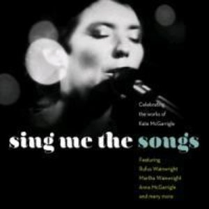 Sing Me The Songs-Celebrating Kate McGarrigle