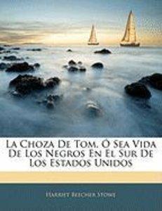 La Choza De Tom, Ó Sea Vida De Los Negros En El Sur De Los Estad